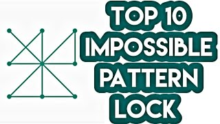 Top 10 Impossible pattern lock