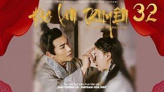 [THUYẾT MINH] - Hạo Lan Truyện - Tập 32   Phim Cổ Trang Trung Quốc 2019