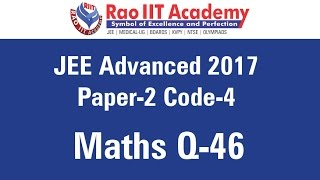 jee advanced 2017 solutions paper 2 code 4 maths q46 by rao iit academy