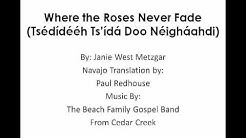 Where the Roses Never Fade (Lyrics in Navajo)