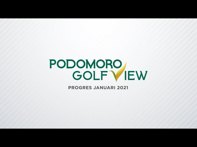PROGRES PODOMORO GOLF VIEW JANUARI 2021
