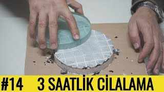 #14 - 3 Saatlik Cilalama || TELESKOPHANE Video