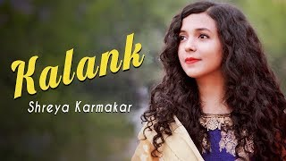 Kalank Title Track ( Cover ) | Female Version | Shreya Karmakar