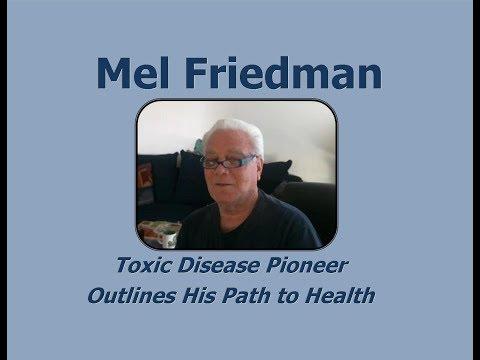 Mel Friedman - Toxic Disease Pioneer - Outlines His Path to Health (Apr. 17, 2018)