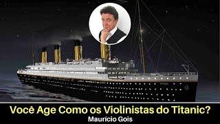Você Age Como os Violinistas do Titanic?