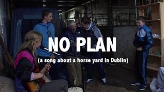 "The Musical Slave - ""NO PLAN"" (a song about a horse yard in Dublin)"