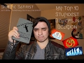 Skeptic Satirist #3 // My Top 10 (11 oops) Stupidest Beliefs in Religion