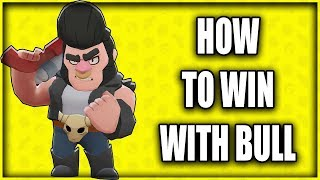 HOW TO EASILY WIN WITH BULL in Brawl Stars! | Brawl Stars Bull Strategy!