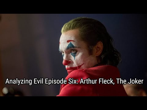 Analyzing Evil: Arthur Fleck, The Joker