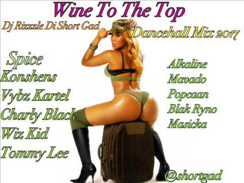 Wine To The Top  (Dancehall Mix)February2017, Vybz Kartel, Wiz Kid, Alkaline,Spice (Dj Rizzzle)