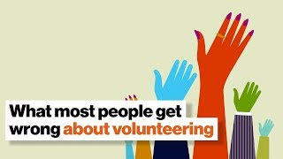 What most people get wrong about volunteering through work   Aaron Hurst