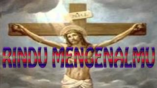 Lagu Rohani Kristen - RINDU MENGENALMU