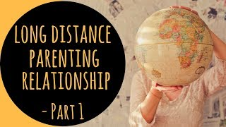 Long Distance Parenting Relationship With Your Kids | Part 1