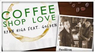 Ryan Higa ft. GOLDEN - Coffee Shop Love { Lyrics + Download }