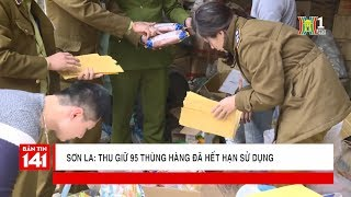 Sơn La thu giữ 95 hàng thùng đã hết hạn sử dụng   Tin nóng 24H   Nhật ký 141