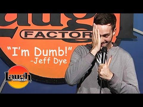 """I'm Dumb"" | Jeff Dye LIVE at the Laugh Factory"