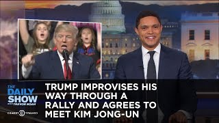 Trump Improvises His Way Through a Rally and Agrees to Meet Kim Jong-un | The Daily Show thumbnail