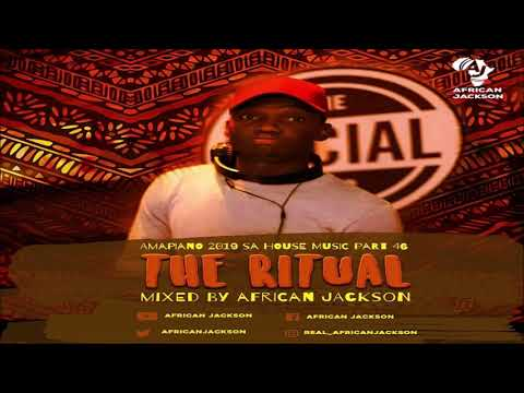 Amapiano 2019 SA House Music Part 46 [THE RITUAL] By African