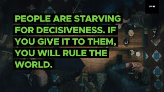 Sales motivation quote: People are starving for decisiveness. If you give it to them...