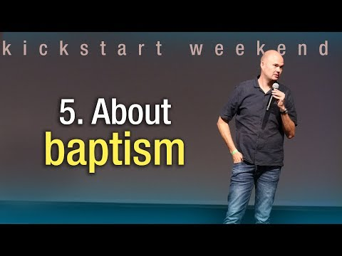 5. About baptism - Kickstart weekend The Netherlands (Saturday)
