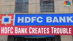 HDFC Bank Creates Nuisance For Customers  Pehredar