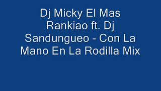 Dj Micky El Mas Rankiao ft. Dj Sandungueo - Con La Mano En La Rodilla Mix