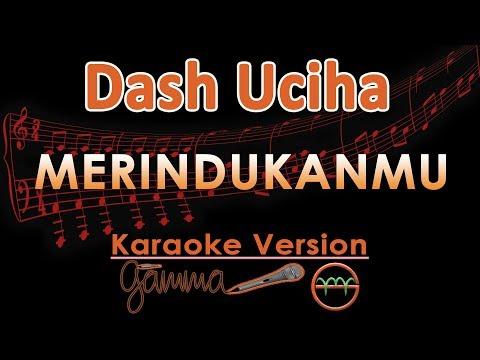 Dash Uciha - Merindukanmu (Karaoke Lirik Tanpa Vokal)