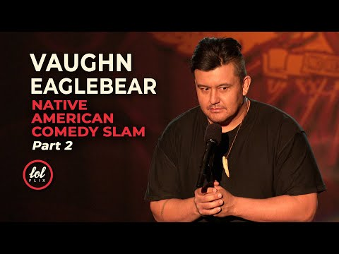 Vaughn Eaglebear • Native American Comedy Slam • Part 2 | LOLflix