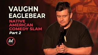 Vaughn Eaglebear • Native American Comedy Slam • Part 2 | LOLflix