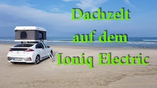 Dachzelt auf dem Ioniq Electric - Montage und Test (10.000 km Feedback)