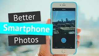 How To Take Better Pictures With Your Smartphone (iPhone/Android) - 5 Tips