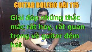 Giải đáp thắc mắc những câu hỏi rất hay, rất quan trọng về guitar đệm hát - Bài 115