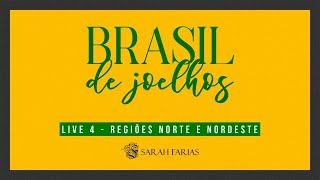 SARAH FARIAS  - BRASIL DE JOELHOS - LIVE 4 - REGIÕES NORTE  E NORDESTE - PARTE 2