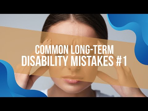 Common Long Term Disability Mistakes #1