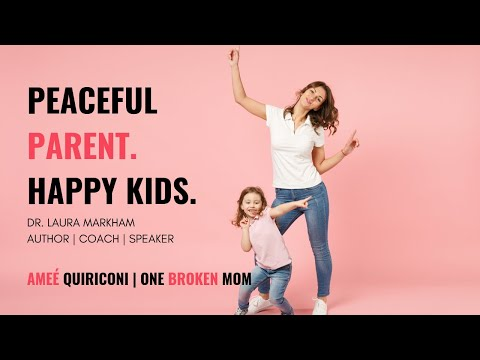 One Broken Mom | Peaceful Parent Happy Kids With Dr. Laura Markham