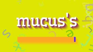 """How to say """"mucus's""""! (High Quality Voices)"""