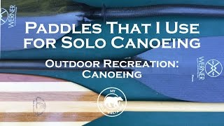 The Paddles That I Use for Solo Canoeing
