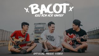 KULI HOA HOE - BACOT (OFFICIAL MUSIC VIDEO)