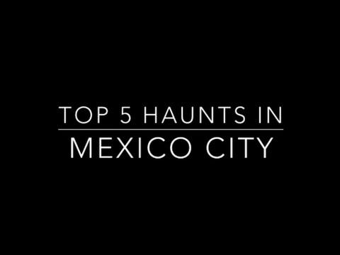 Top 5 Haunts In Mexico City