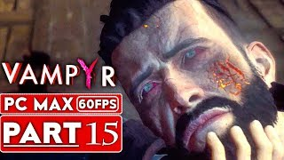 VAMPYR Gameplay Walkthrough Part 15  [1080p HD 60FPS PC MAX SETTINGS] - No Commentary