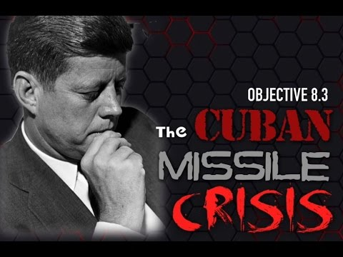 Objective 8.3-  The Cuban Missile Crisis