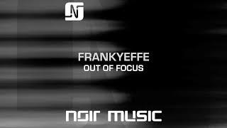 Frankyeffe - Out Of Focus (Original Mix) - Noir Music