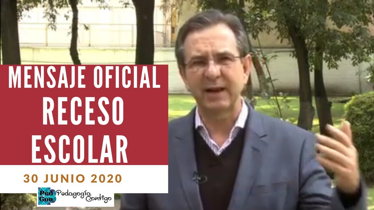 MENSAJE PARA EL RECESO ESCOLAR DE JULIO 2020  ESTEBAN MOCTEZUMA BARRAGÁN  Pedagogía Contigo