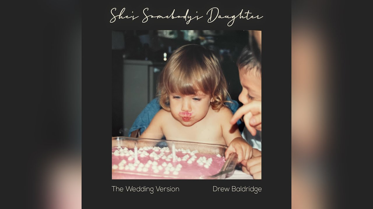 Drew Baldridge - She's Somebody's Daughter (The Wedding Version) (Official Audio)