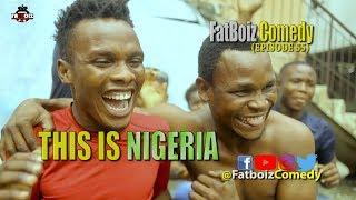 Download Fatboiz Comedy - This is Nigeria (Fatboiz Comedy Episode 55)