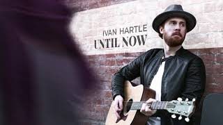 Ivan Hartle - Until Now (Official Audio)