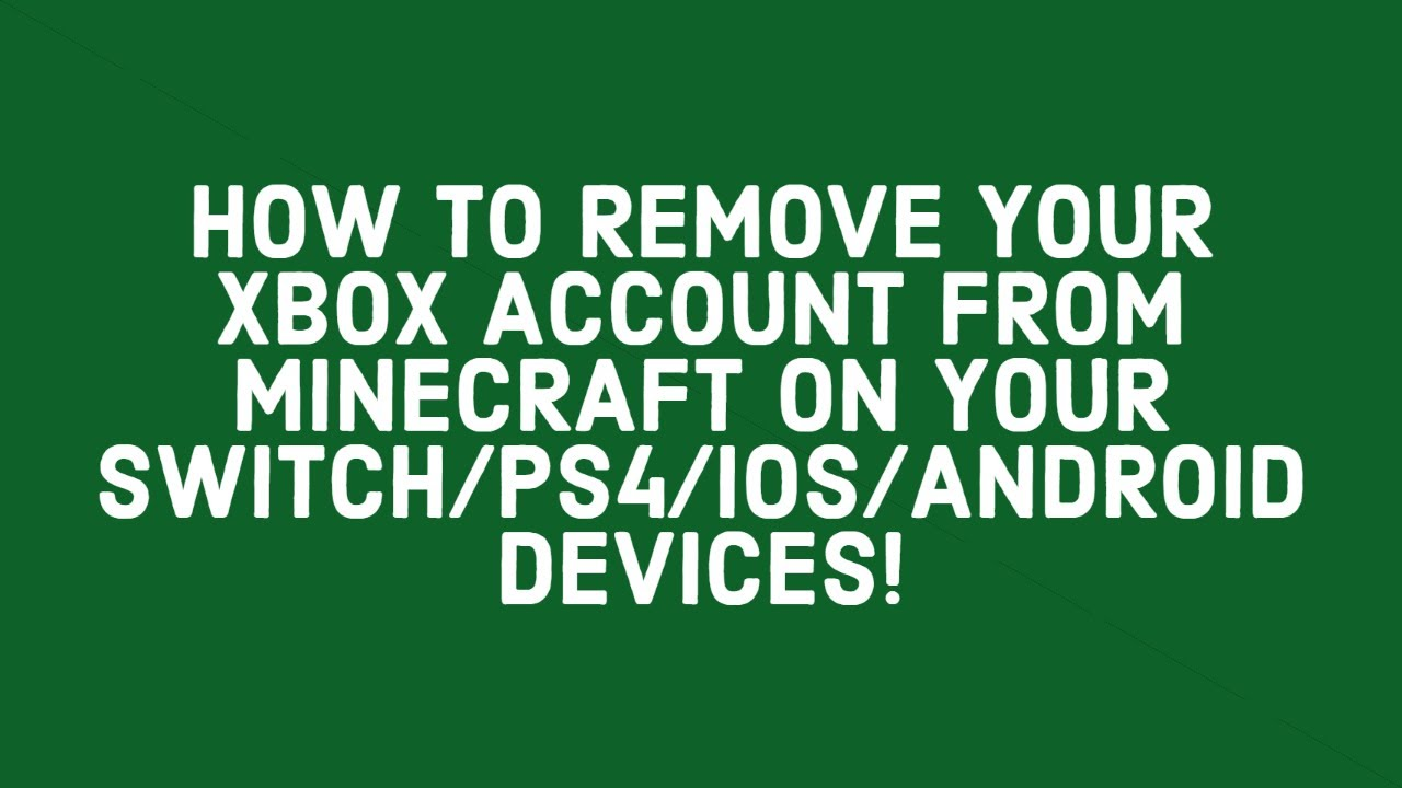 HOW TO REMOVE YOUR XBOX ACCOUNT FROM MINECRAFT ON YOUR  SWITCH/PS11/IOS/ANDROID DEVICES!
