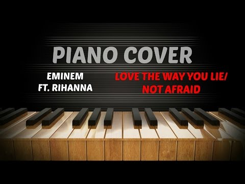 Eminem ft. Rihanna - Love The Way You Lie / Not Afraid - Piano Cover