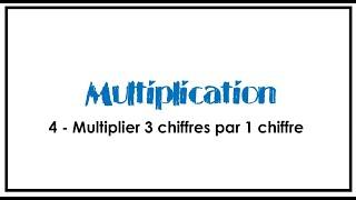 4 - Multiplication -  3 chiffres x 1chiffre