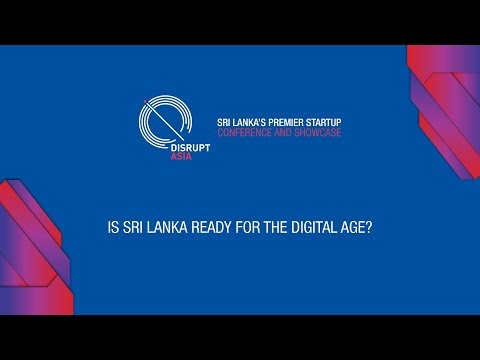 Disrupt Asia 2017 - Is Sri Lanka Ready For The Digital Age?